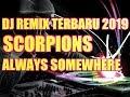 DJ REMIX TERBARU 2019 || SCORPIONS ALWAYS SOMEWHERE