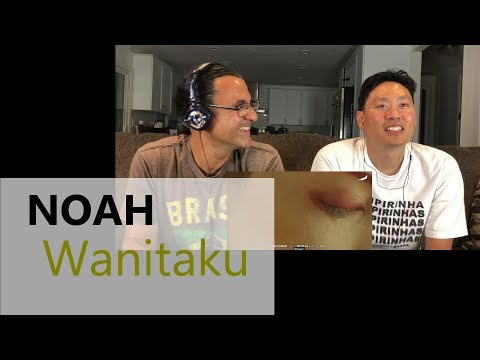 NOAH – Wanitaku - Reaction