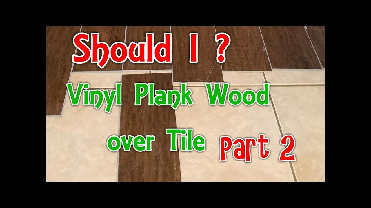 Vinyl Plank Floor Over Tile 2 Should I Do This Youtube