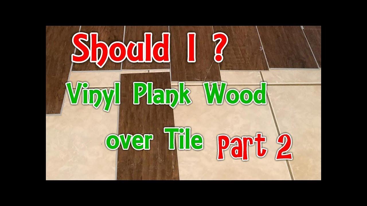 Vinyl Plank Floor Over Tile 2 Should I Do This
