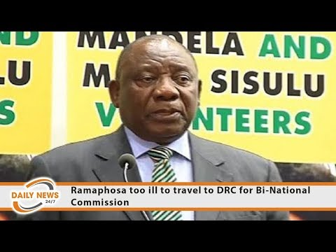 Ramaphosa too ill to travel to DRC for Bi-National Commission