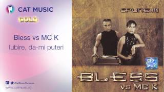 Bless vs MC K - Iubire, da-mi puteri