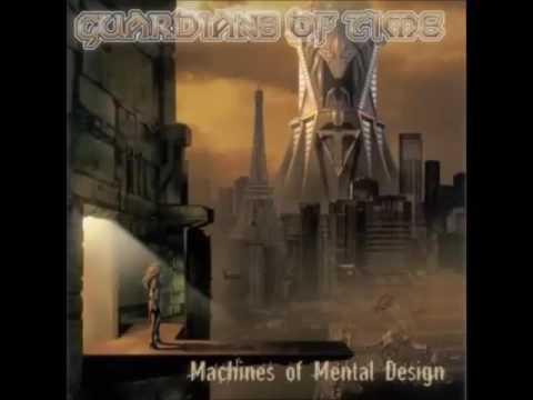 Guardians Of Time - Machines Of Mental Design (Full Album)