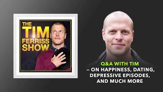 Q&A With Tim — On Happiness, Dating, Depressive Episodes, and Much More | The Tim Ferriss Show