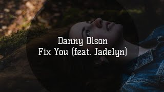Danny Olson - Fix You (feat. Jadelyn)