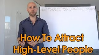 How To Attract High Level, Successful People In Your Life