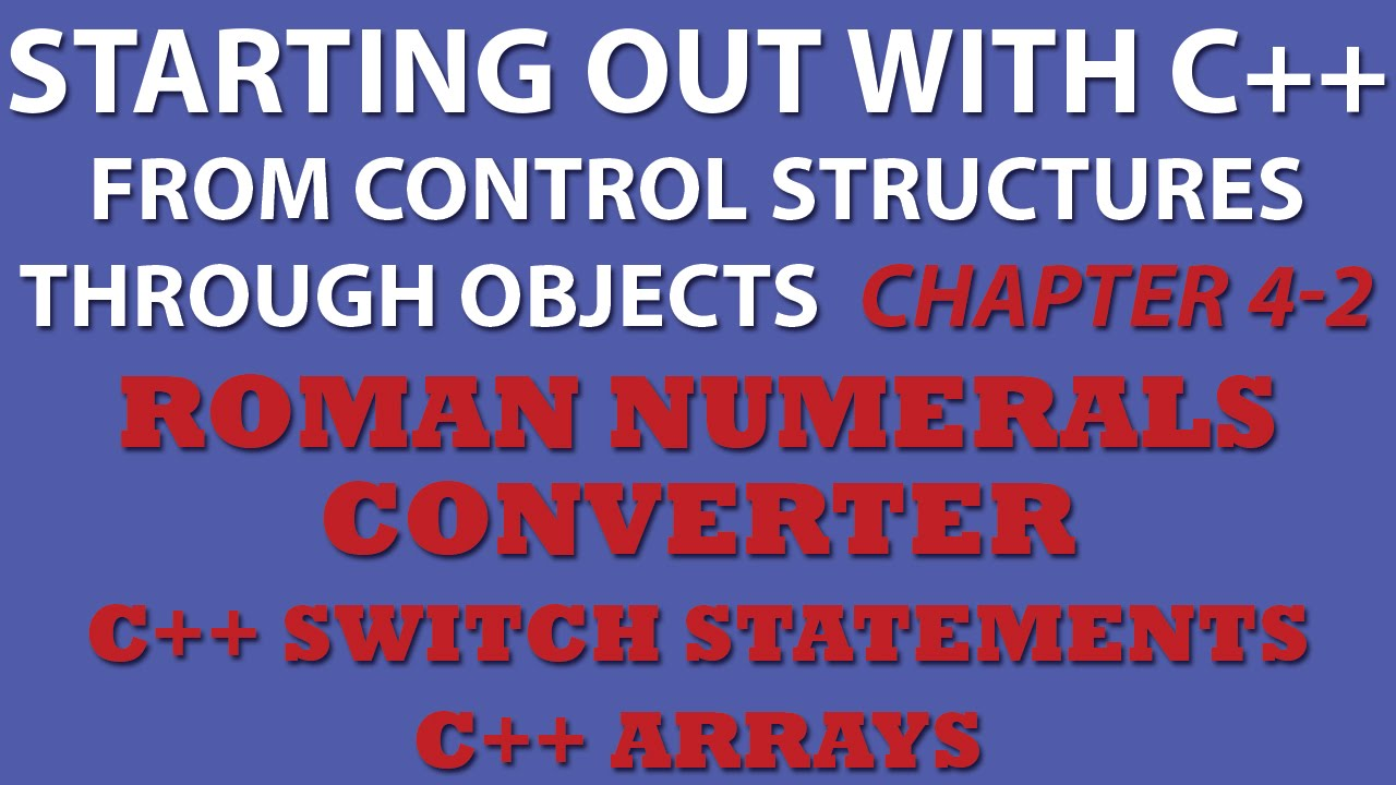 Starting Out With C 4 2 Roman Numerals Converter C Switch