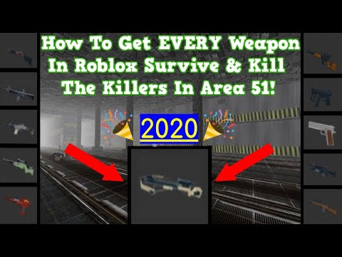 (2020) How To Get EVERY Weapon In Roblox Survive And Kill The Killers In Area 51! All Guns!