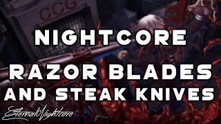 Nightcore - Razor Blades And Steak Knives