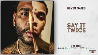 Kevin Gates - Say It Twice (I'm Him)