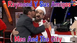 Raymond Y Sus Amigos Men And The City 4-dic-18