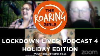 The Roaring Girls | Lockdown Lives, Holiday Edition - 2021