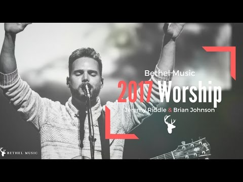 Bethel Music 2017 | Jeremy Riddle & Brian Johnson | Anointed Worship