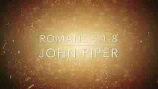Romans 5:1-8 recited by John Piper (Sermon Jam)