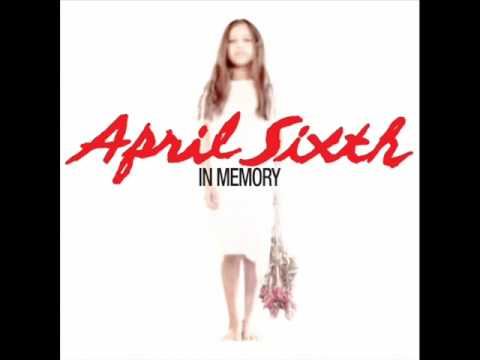 April Sixth - In Memory