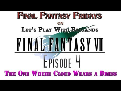 Let's Play Final Fantasy 7 (Episode 4 - The One Where Cloud Wears a Dress)