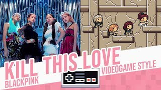 KILL THIS LOVE, BLACKPINK - Videogame Style