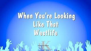 When You're Looking Like That - Westlife (Karaoke Version)