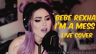 Bebe Rexha I 39 m a Mess Live Cover.mp3