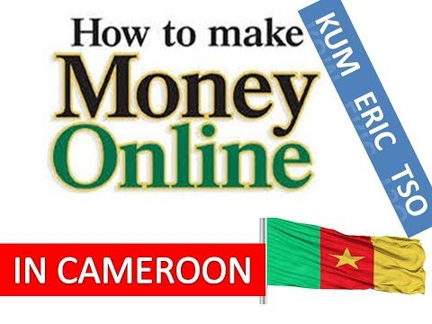 5 Ways to make money online in Cameroon By Kum Eric Tso