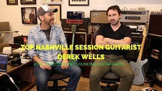 Top Nashville Session Guitarist Derek Wells - Creating Pro Sounding Guitar Parts  - Guitar Lesson