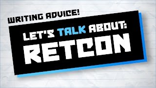 Let's Talk About: Retcon ★ Writing Advice