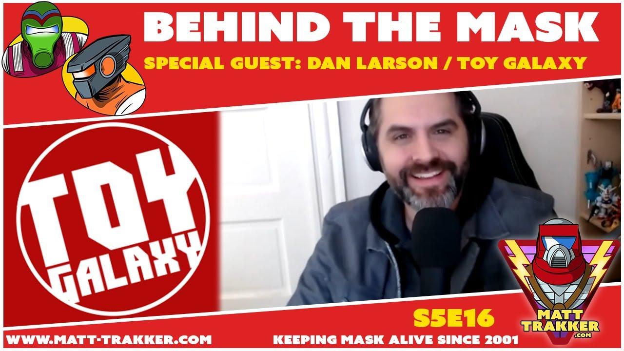 Special Guest: Dan Larson / Toy Galaxy - S5E16