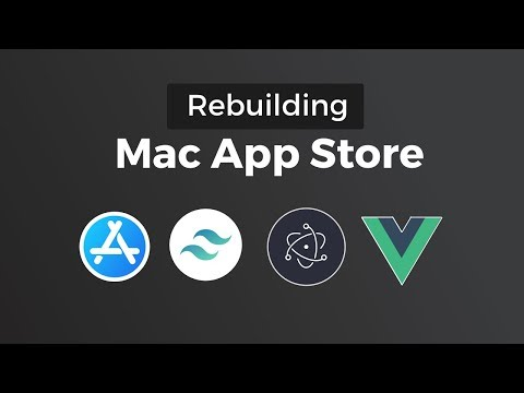 Rebuilding Mac App Store - Tailwind CSS, Electron & Vue