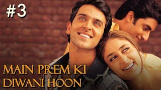 Main Prem Ki Diwani Hoon Full Movie | Part 3/17 | Hrithik, Kareena | Hindi Movies