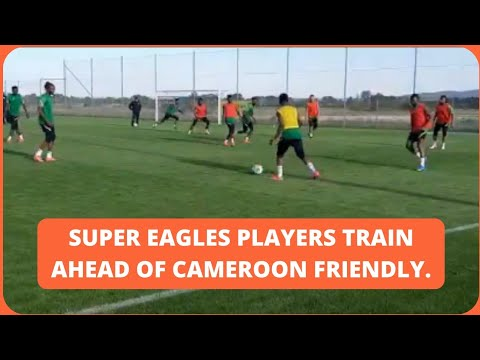 Nigeria vs Cameroon: Super Eagles Train In Austria Ahead of Friendly Match.