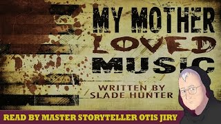 """My Mother Loved Music"" by Slade Hunter 