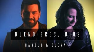 Harold Guerra &amp Elena Witt - Bueno eres, Dios (Videoclip Oficial)