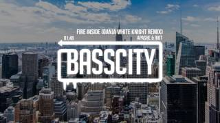 Apashe & RIOT - Fire Inside (Ganja White Night Remix)
