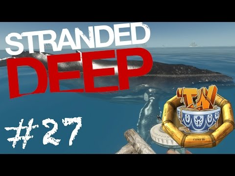 Stranded Deep - Whales, Turtles And Marlins, Oh My! - Ep 27