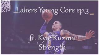 Lakers Young Core ep.3 ft. Kyle Kuzma (2017-2018) - Strength