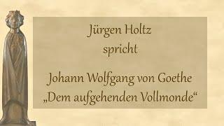 """Johann Wolfgang von Goethe – """"Dem aufgehenden Vollmonde"""""""