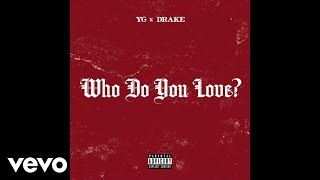 YG - Who Do You Love? (Audio) (Explicit) ft. Drake