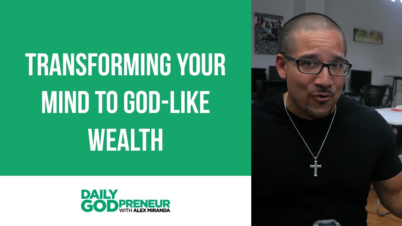 Transforming Your Mind to God-Like Wealth