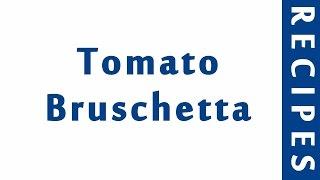 Tomato Bruschetta ITALIAN FOOD RECIPES | EASY TO LEARN | RECIPES LIBRARY