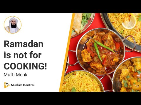 Ramadan Is Not For Cooking - Mufti Menk