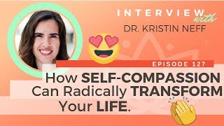 Ep 127 Sivana Podcast: How Self-Compassion Can Radically Transform Your Life w/ Dr.  Kristin Neff