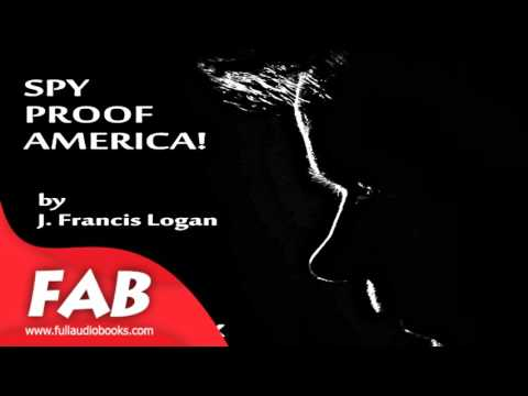 Spy Proof America! Full Audiobook by J. Francis LOGAN by Self-Help, Modern (20th C)