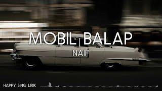 NAIF - Mobil Balap (Lirik)