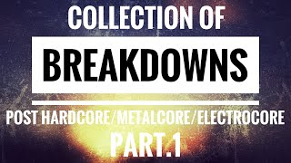 Collection Of Breakdowns In Post Hardcore Metalcore Electrocore Part 1
