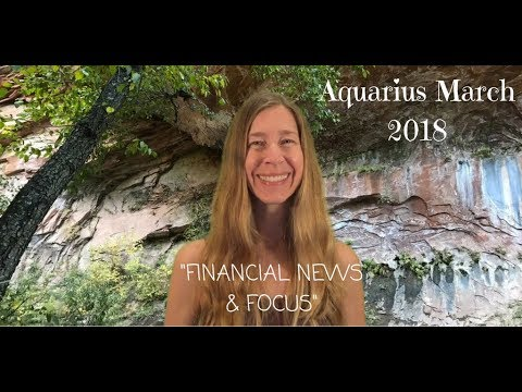 Aquarius March 2018 ~ FINANCIAL NEWS & FOCUS ~ Astrology/Horoscope