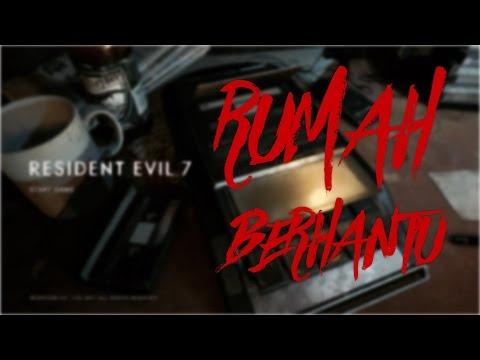 "RUMAH BERHANTU - Resident Evil 7 ""Part 1"""