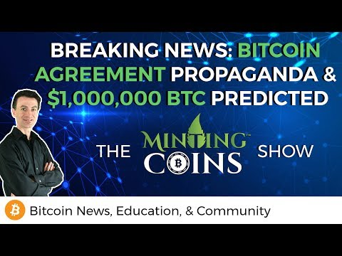 Breaking: Bitcoin Agreement Propaganda & $1MM BTC Predicted