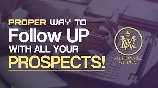 Proper way to follow up with all your prospects! - Millionaire Wisdom