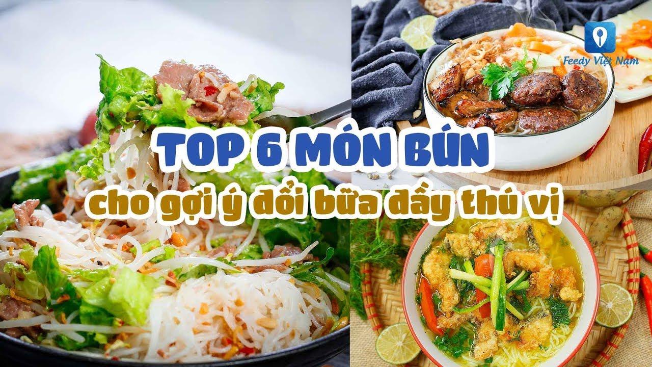 TOP 6 MÓN BÚN cho gợi ý đổi bữa đầy thú vị | Feedy VN