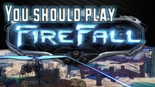You Should Play - Firefall (Overview of the game and its awesomeness.)